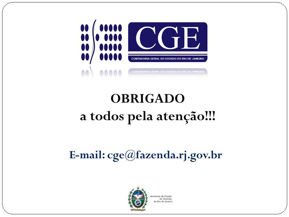 OBRIGADO a todos pela atenção!!! E-mail: cge@fazenda.rj.gov.br