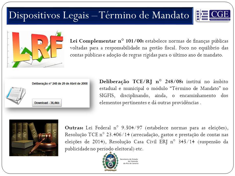 Dispositivos Legais – Término de Mandato Lei Complementar n° 101/00: estabelece normas de finanças públicas voltadas para a responsabilidade na gestão fiscal.