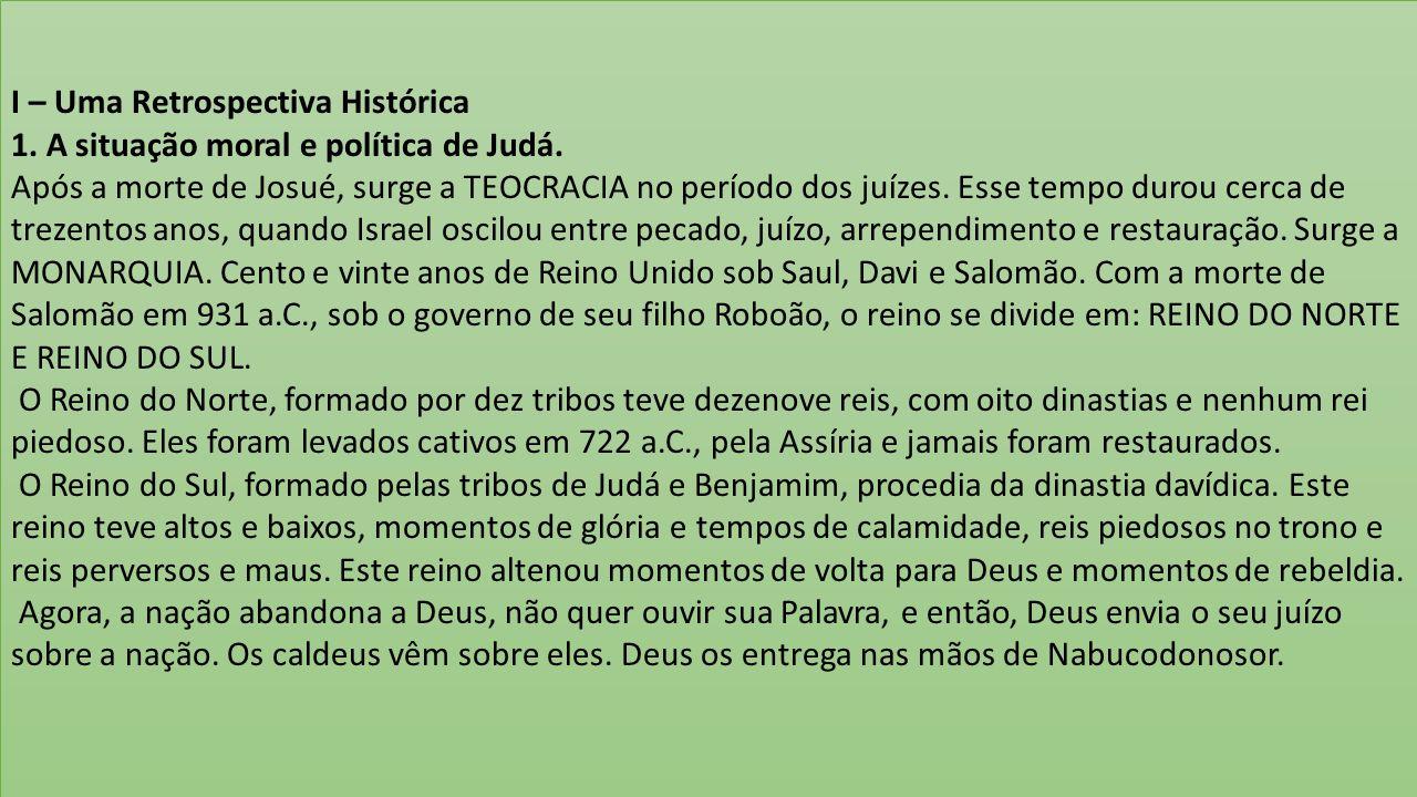 I – Uma Retrospectiva Histórica 1. A situação moral e política de Judá. Após a morte de Josué, surge a TEOCRACIA no período dos juízes. Esse tempo dur