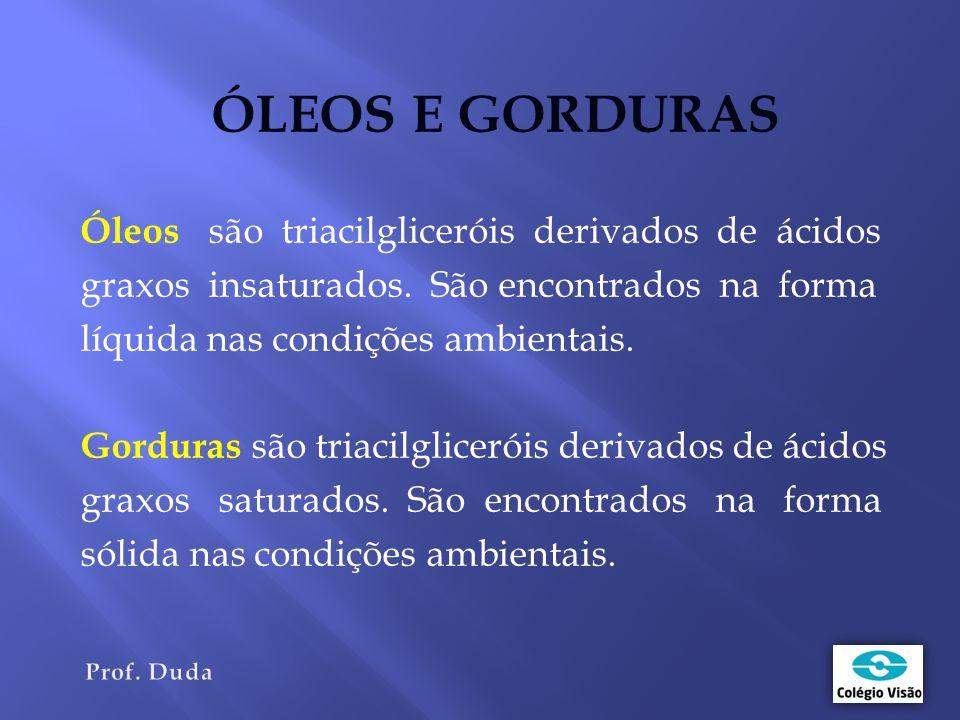 ÓLEOS E GORDURAS Óleos são triacilgliceróis derivados de ácidos graxos insaturados.