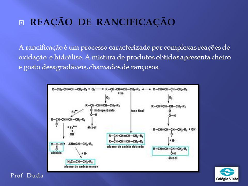  REAÇÃO DE RANCIFICAÇÃO A rancificação é um processo caracterizado por complexas reações de oxidação e hidrólise.