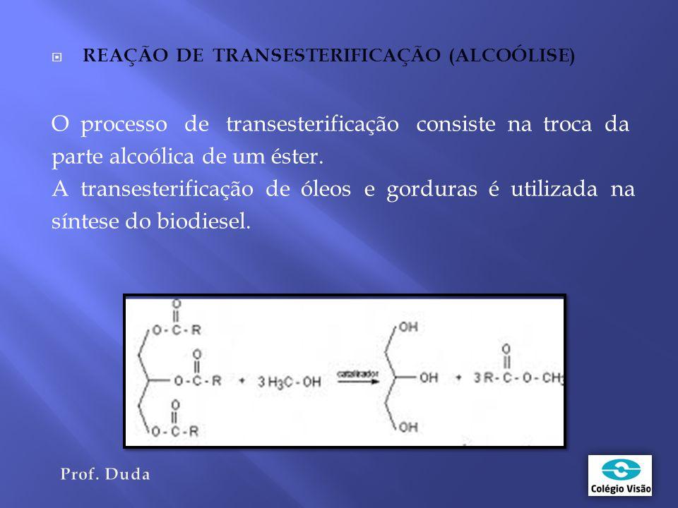  REAÇÃO DE TRANSESTERIFICAÇÃO (ALCOÓLISE) O processo de transesterificação consiste na troca da parte alcoólica de um éster.