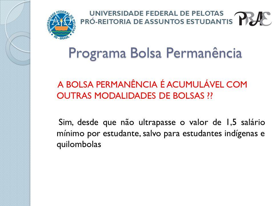 Programa Bolsa Permanência na UFPel A UFPel aderiu ao Programa em junho de 2013, tendo os primeiros benefícios pagos aos alunos em setembro daquele ano.