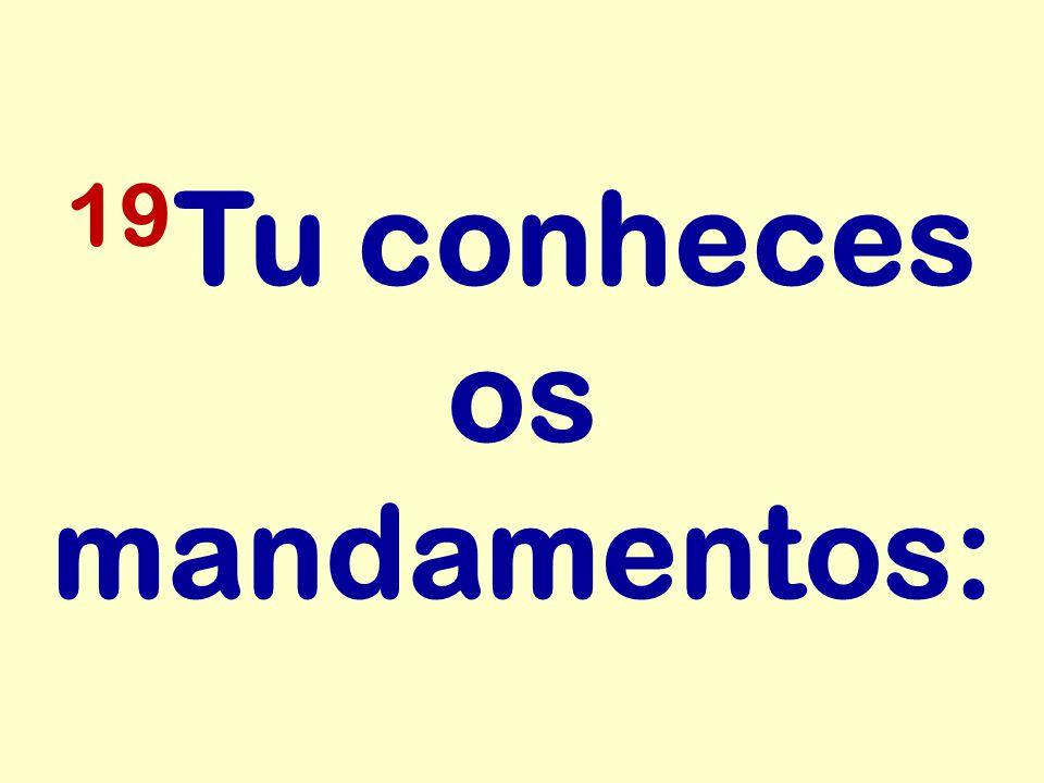 19 Tu conheces os mandamentos: