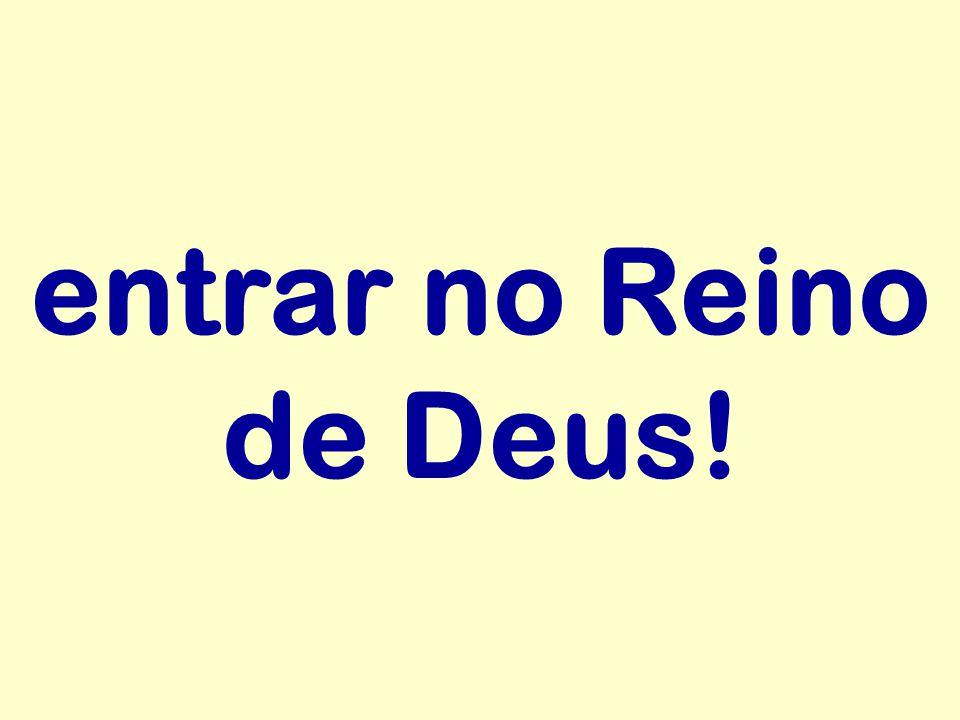 entrar no Reino de Deus!