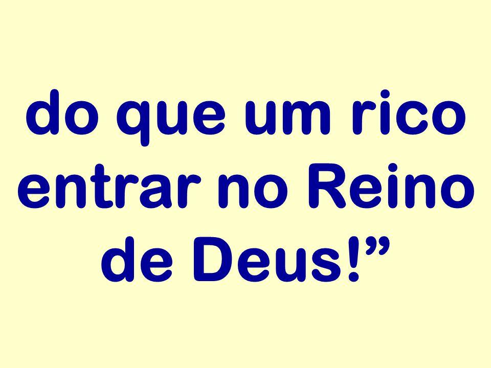"""do que um rico entrar no Reino de Deus!"""""""