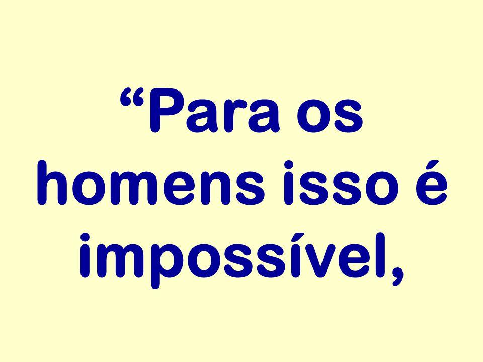 """""""Para os homens isso é impossível,"""