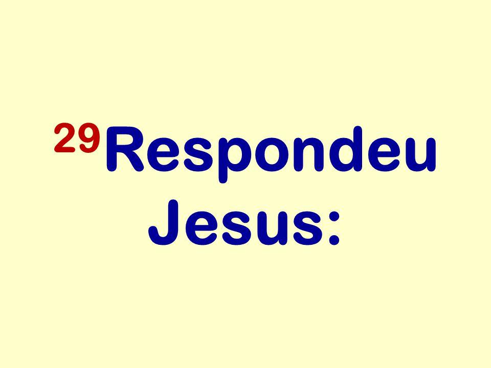 29 Respondeu Jesus: