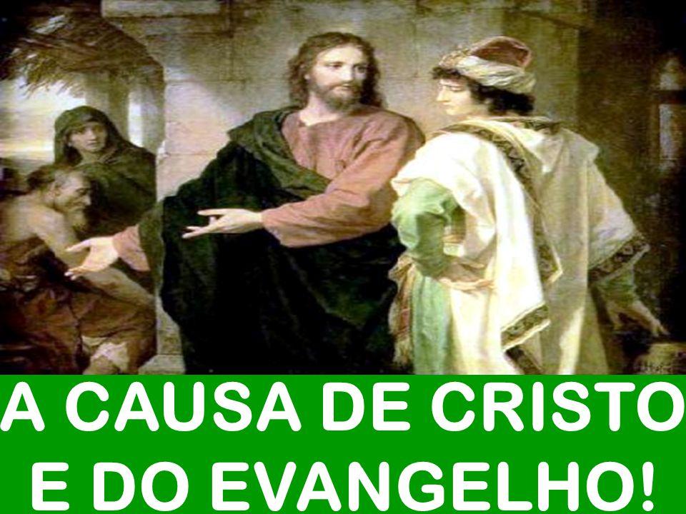 A CAUSA DE CRISTO E DO EVANGELHO!