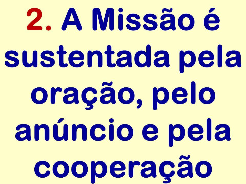 2. A Missão é sustentada pela oração, pelo anúncio e pela cooperação