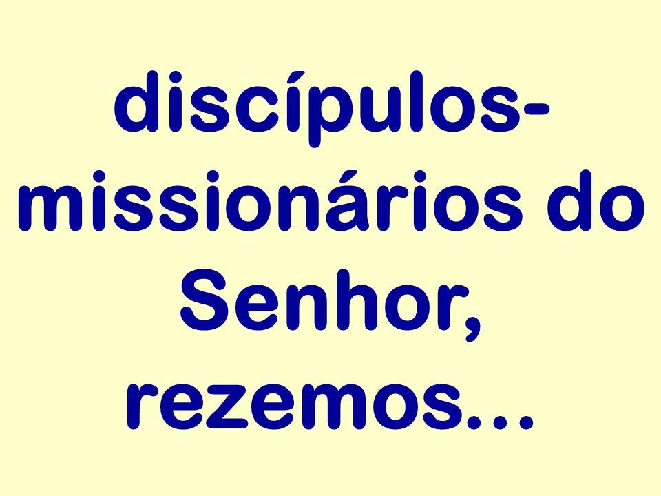 discípulos- missionários do Senhor, rezemos...