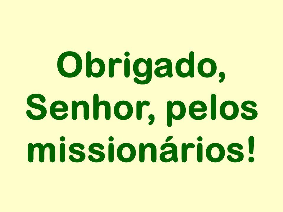Obrigado, Senhor, pelos missionários!
