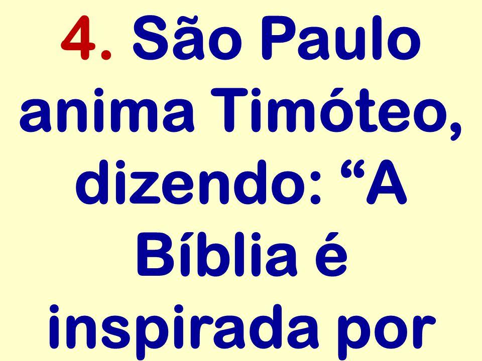 """4. São Paulo anima Timóteo, dizendo: """"A Bíblia é inspirada por"""
