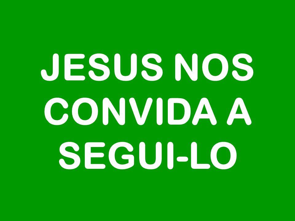 JESUS NOS CONVIDA A SEGUI-LO