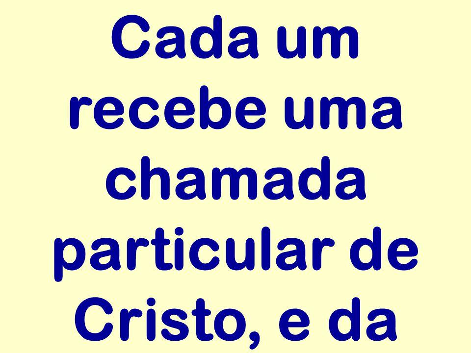 Cada um recebe uma chamada particular de Cristo, e da