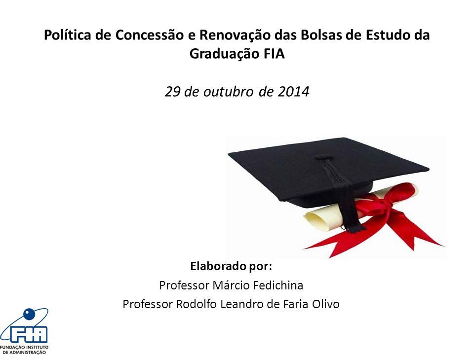 Política de Concessão e Renovação das Bolsas de Estudo da Graduação FIA 29 de outubro de 2014 Elaborado por: Professor Márcio Fedichina Professor Rodo