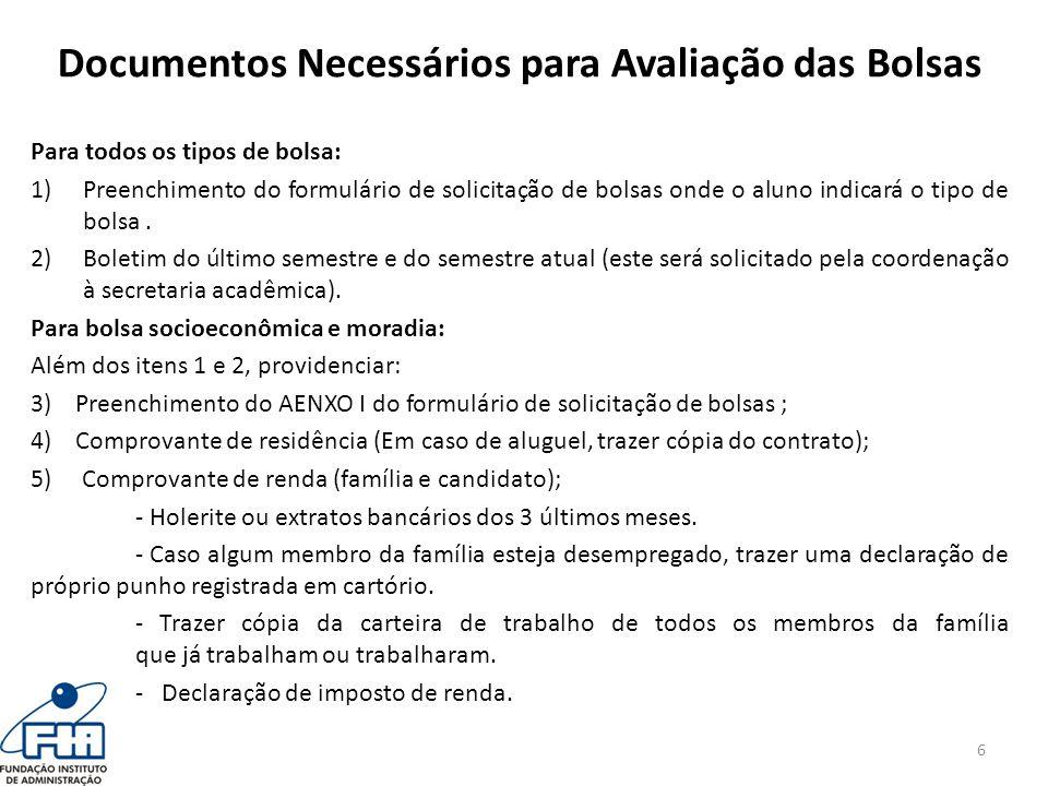 Documentos Necessários para Avaliação das Bolsas Para todos os tipos de bolsa: 1)Preenchimento do formulário de solicitação de bolsas onde o aluno ind
