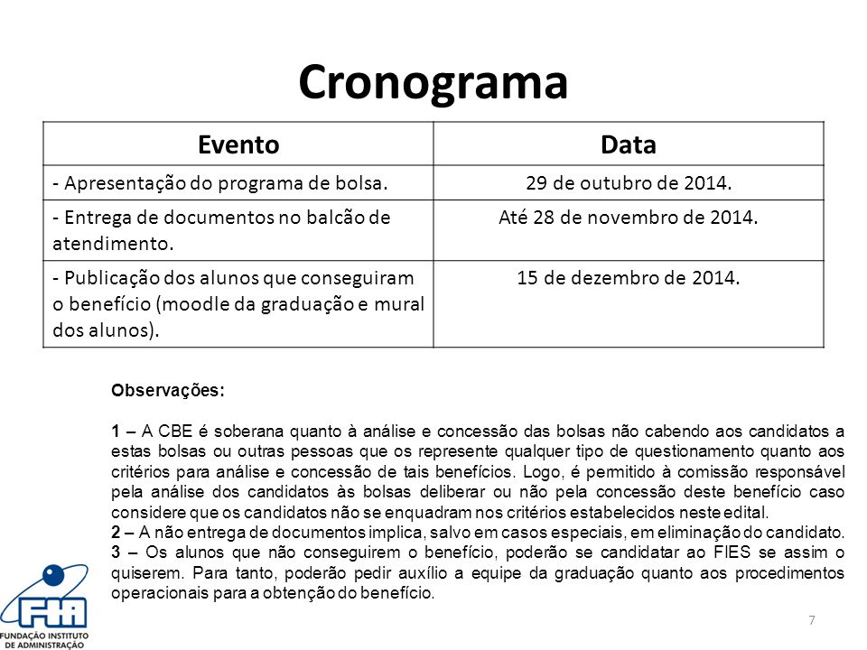 Cronograma EventoData - Apresentação do programa de bolsa.29 de outubro de 2014. - Entrega de documentos no balcão de atendimento. Até 28 de novembro