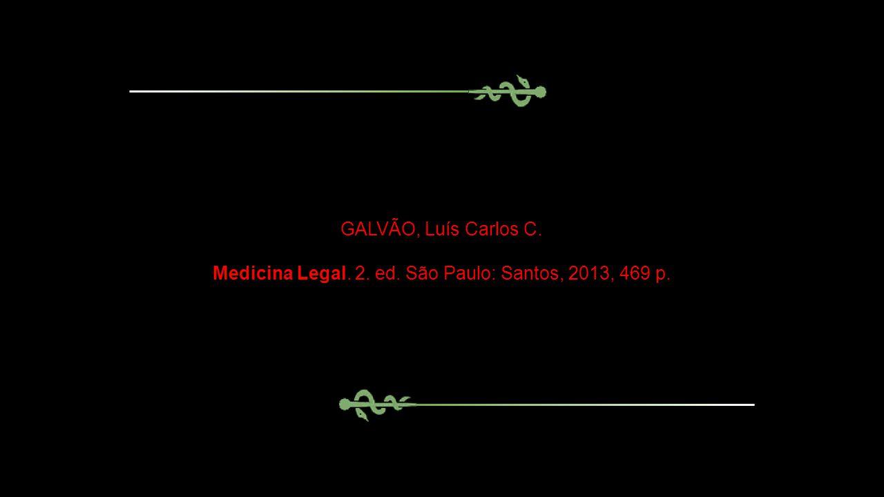 GALVÃO, Luís Carlos C. Medicina Legal. 2. ed. São Paulo: Santos, 2013, 469 p.