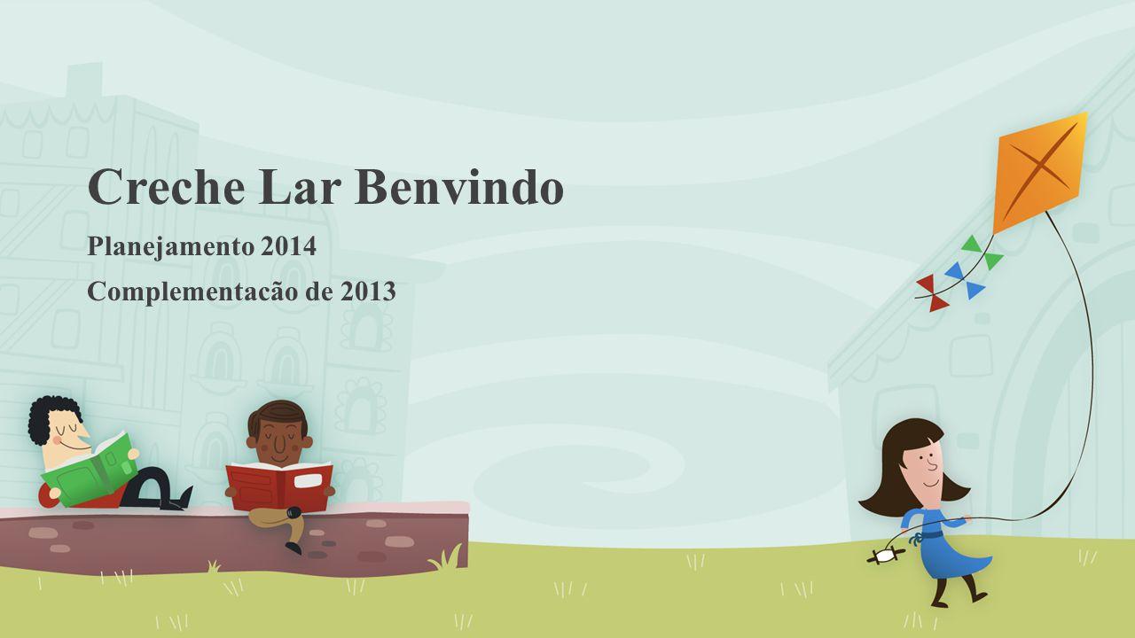 Creche Lar Benvindo Planejamento 2014 Complementacão de 2013