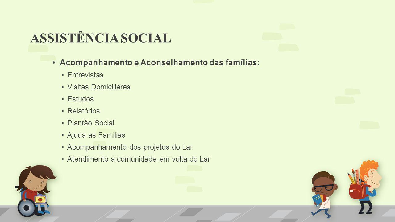 Acompanhamento e Aconselhamento das famílias: Entrevistas Visitas Domiciliares Estudos Relatórios Plantão Social Ajuda as Familias Acompanhamento dos