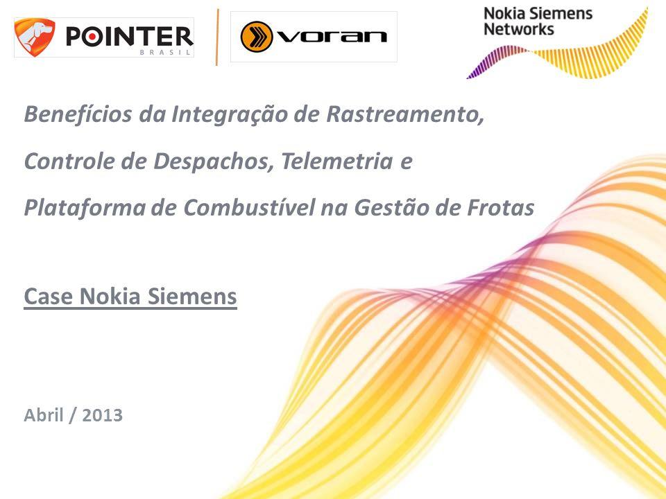 Benefícios da Integração de Rastreamento, Controle de Despachos, Telemetria e Plataforma de Combustível na Gestão de Frotas Case Nokia Siemens Abril /