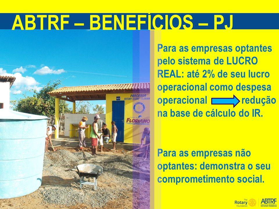 ABTRF – BENEFÍCIOS – PJ Para as empresas optantes pelo sistema de LUCRO REAL: até 2% de seu lucro operacional como despesa operacional redução na base de cálculo do IR.