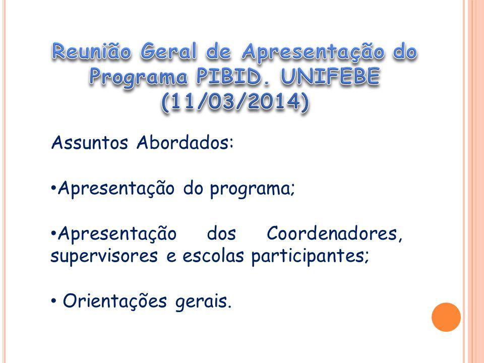 Assuntos Abordados: Apresentação do programa; Apresentação dos Coordenadores, supervisores e escolas participantes; Orientações gerais.