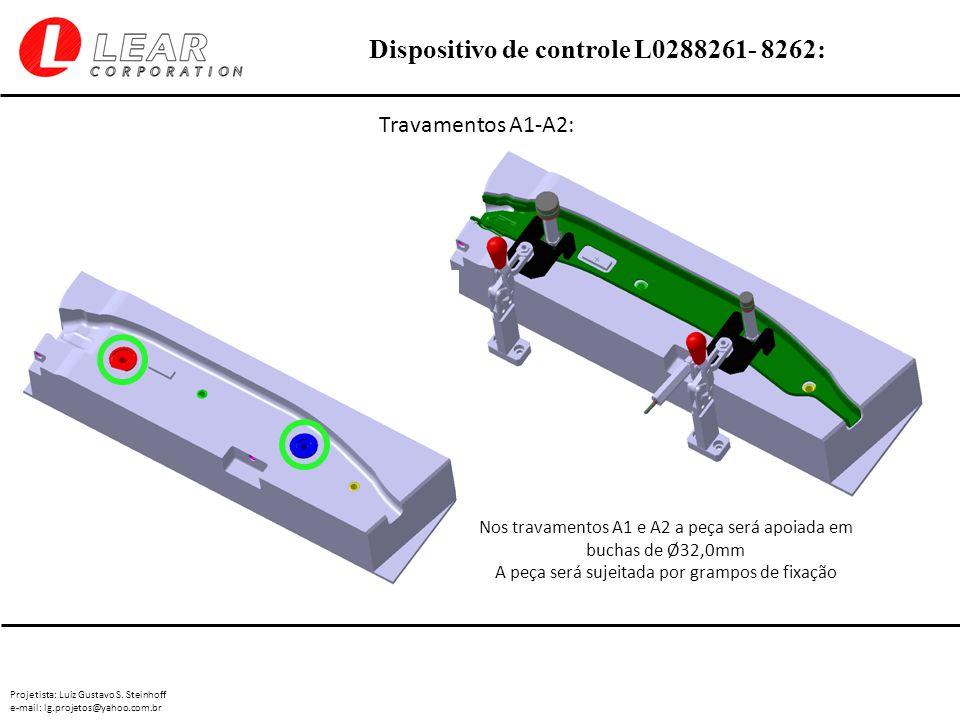 Projetista: Luiz Gustavo S. Steinhoff e-mail: lg.projetos@yahoo.com.br Dispositivo de controle L0288261- 8262: Travamentos A1-A2: Nos travamentos A1 e