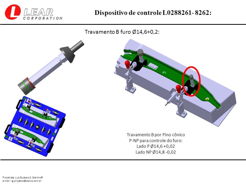 Projetista: Luiz Gustavo S. Steinhoff e-mail: lg.projetos@yahoo.com.br Dispositivo de controle L0288261- 8262: Travamento B furo Ø14,6+0,2: Travamento