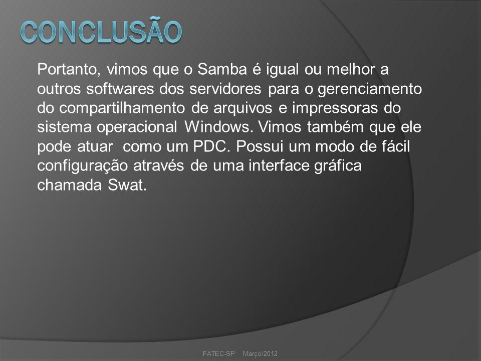 Portanto, vimos que o Samba é igual ou melhor a outros softwares dos servidores para o gerenciamento do compartilhamento de arquivos e impressoras do sistema operacional Windows.