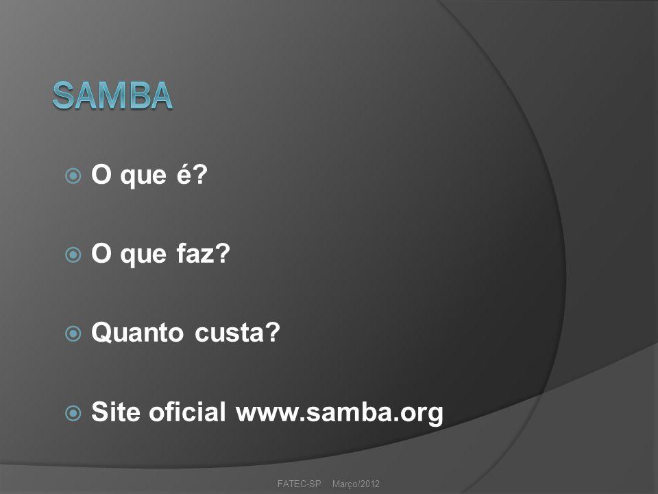 FATEC-SP Março/2012  O que é  O que faz  Quanto custa  Site oficial www.samba.org