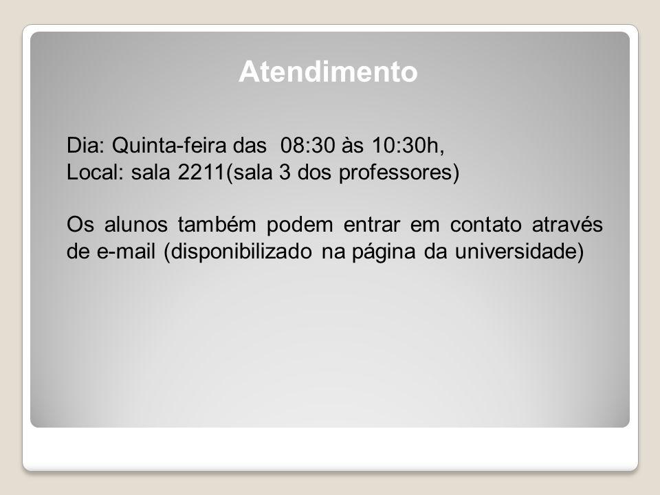 Dia: Quinta-feira das 08:30 às 10:30h, Local: sala 2211(sala 3 dos professores) Os alunos também podem entrar em contato através de e-mail (disponibilizado na página da universidade) Atendimento