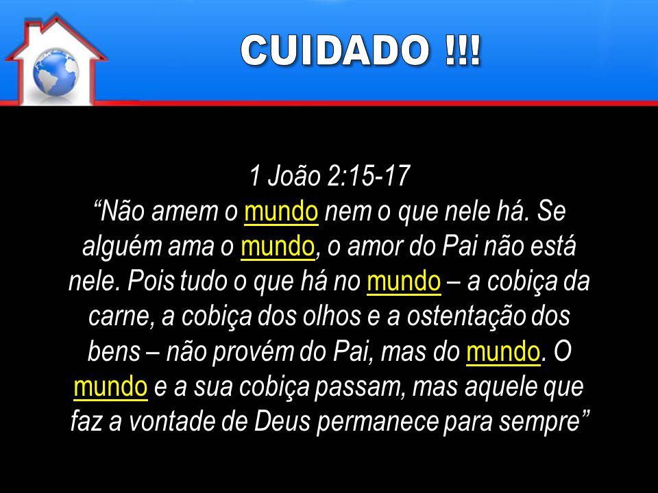 """1 João 2:15-17 """"Não amem o mundo nem o que nele há. Se alguém ama o mundo, o amor do Pai não está nele. Pois tudo o que há no mundo – a cobiça da carn"""