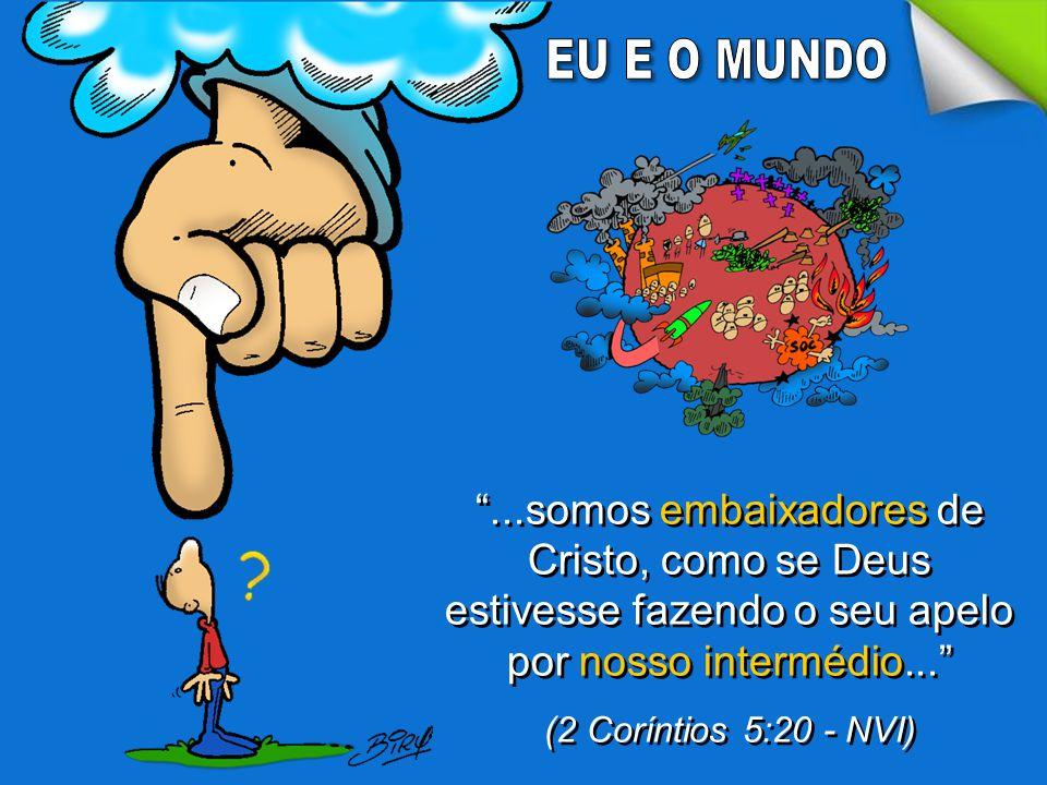 """""""...somos embaixadores de Cristo, como se Deus estivesse fazendo o seu apelo por nosso intermédio..."""" (2 Coríntios 5:20 - NVI) """"...somos embaixadores"""