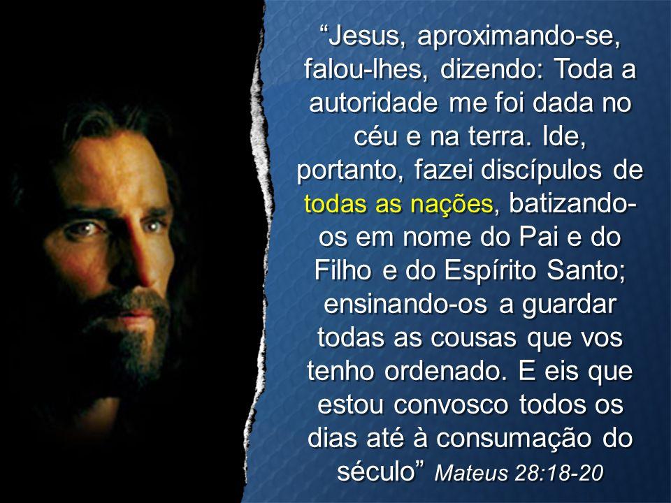 """""""Jesus, aproximando-se, falou-lhes, dizendo: Toda a autoridade me foi dada no céu e na terra. Ide, portanto, fazei discípulos de todas as nações, bati"""