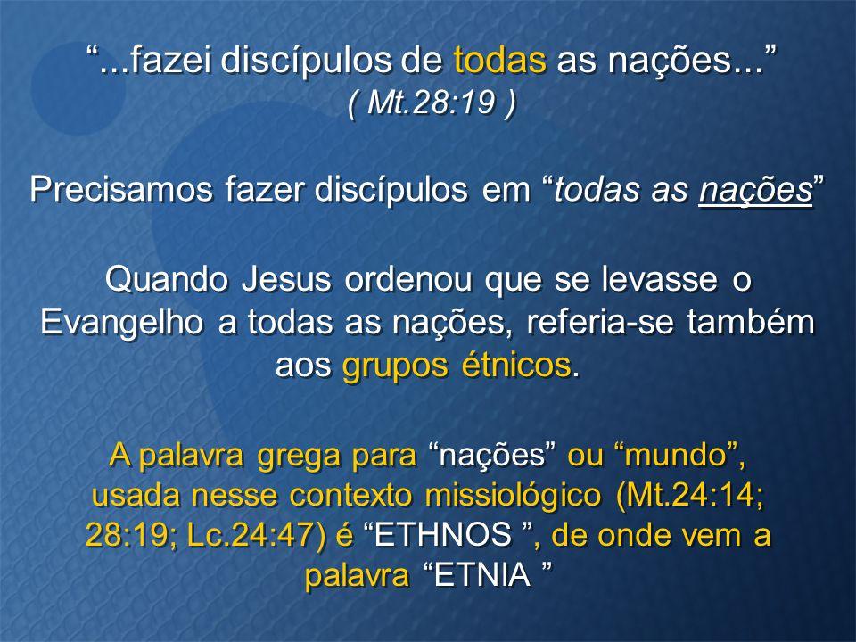 """Precisamos fazer discípulos em """"todas as nações"""" A palavra grega para """"nações"""" ou """"mundo"""", usada nesse contexto missiológico (Mt.24:14; 28:19; Lc.24:4"""