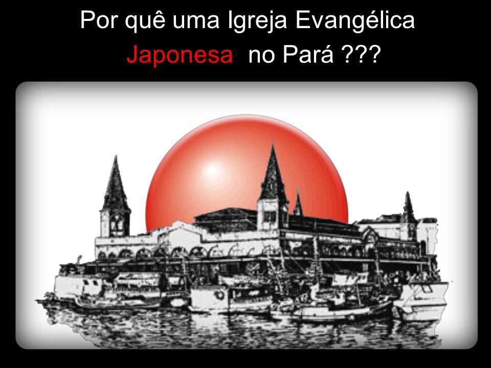 Por quê uma Igreja Evangélica Por quê uma Igreja Evangélica Japonesa Japonesa no Pará ??? no Pará ???