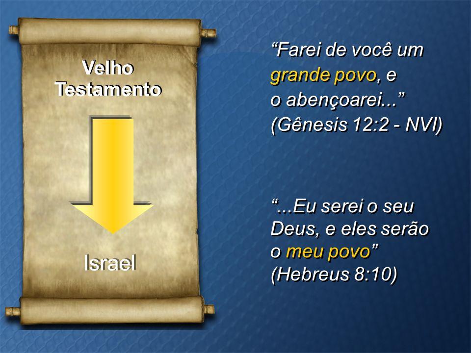 """Velho Testamento Velho Testamento Israel """"Farei de você um grande povo, e o abençoarei..."""" (Gênesis 12:2 - NVI) """"Farei de você um grande povo, e o abe"""