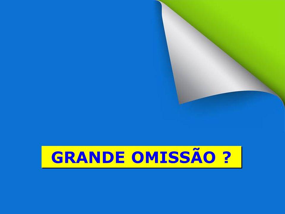 GRANDE COMISSÃO GRANDE OMISSÃO ?