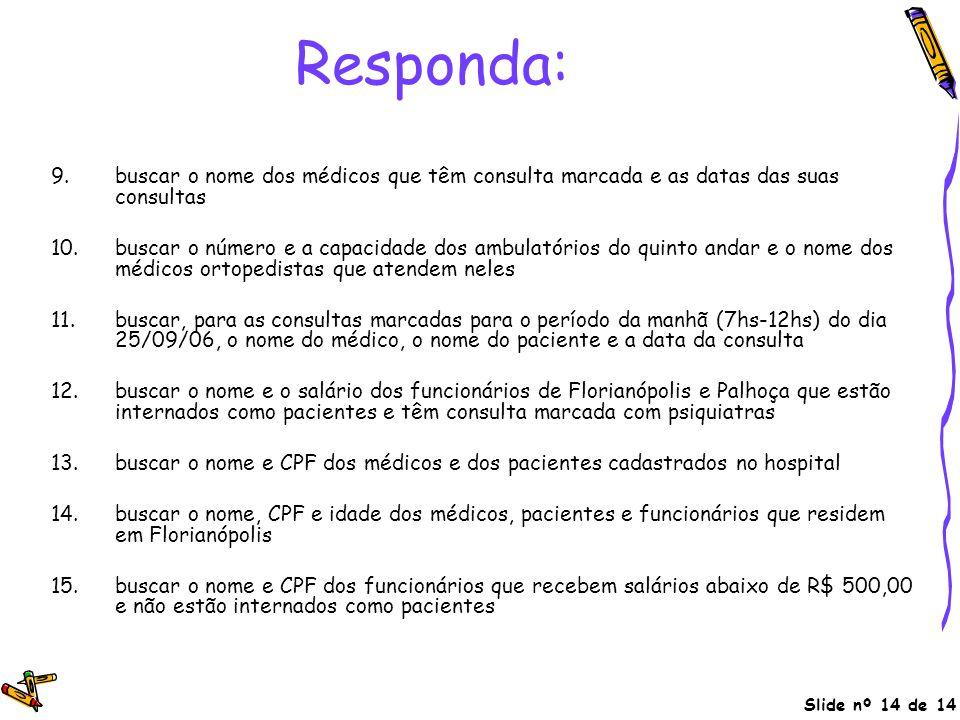 Slide nº 14 de 14 Responda: 9.buscar o nome dos médicos que têm consulta marcada e as datas das suas consultas 10.buscar o número e a capacidade dos a