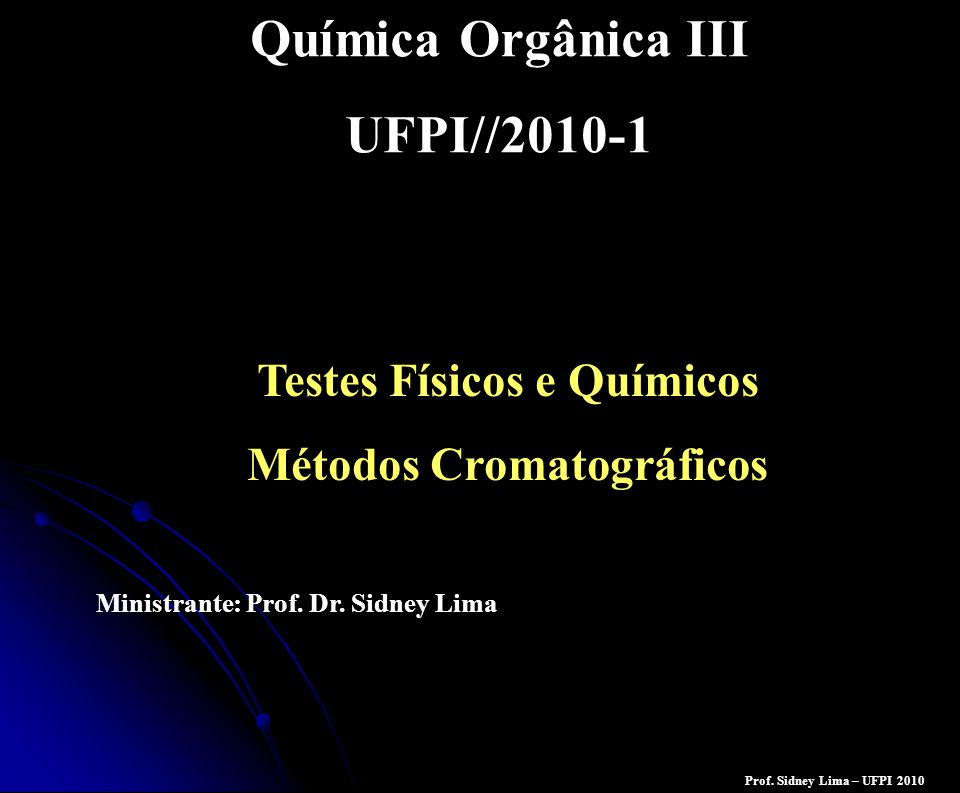 Testes Físicos e Químicos Métodos Cromatográficos Química Orgânica III UFPI//2010-1 Ministrante: Prof. Dr. Sidney Lima Prof. Sidney Lima – UFPI 2010