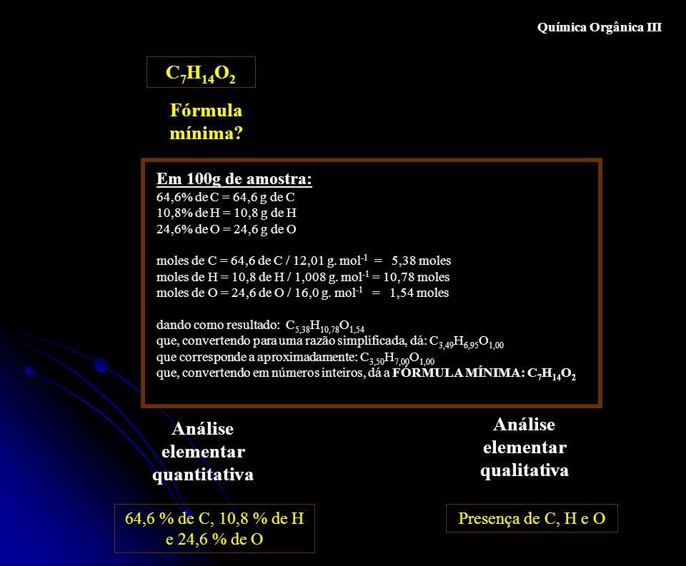 Química Orgânica III Análise elementar qualitativa Análise elementar quantitativa Fórmula mínima? Presença de C, H e O64,6 % de C, 10,8 % de H e 24,6