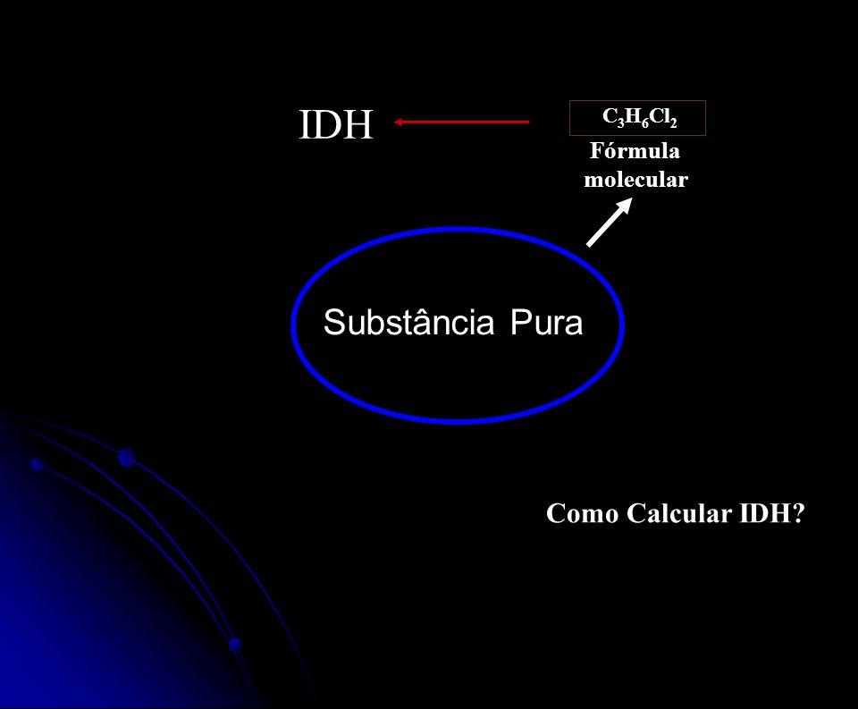 Fórmula molecular C 3 H 6 Cl 2 IDH Como Calcular IDH? Substância Pura