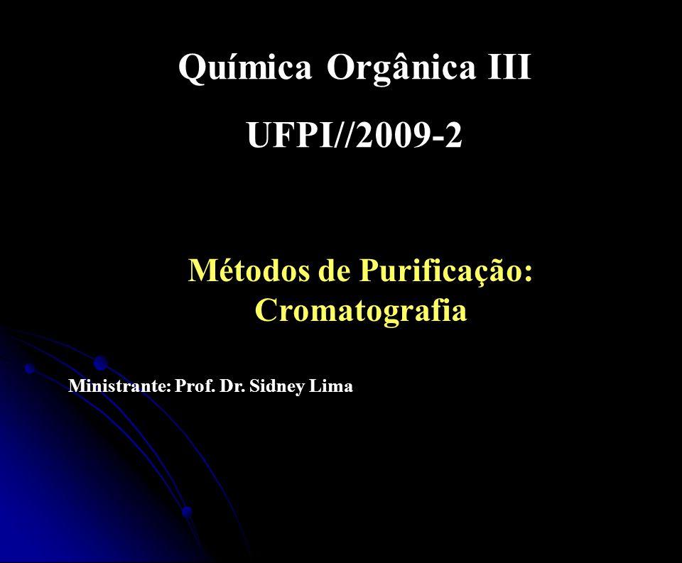 Métodos de Purificação: Cromatografia Química Orgânica III UFPI//2009-2 Ministrante: Prof. Dr. Sidney Lima