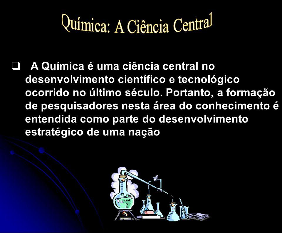  A Química é uma ciência central no desenvolvimento científico e tecnológico ocorrido no último século. Portanto, a formação de pesquisadores nesta á
