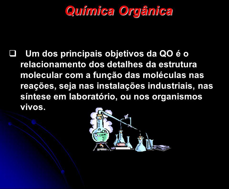 Química Orgânica  Um dos principais objetivos da QO é o relacionamento dos detalhes da estrutura molecular com a função das moléculas nas reações, se