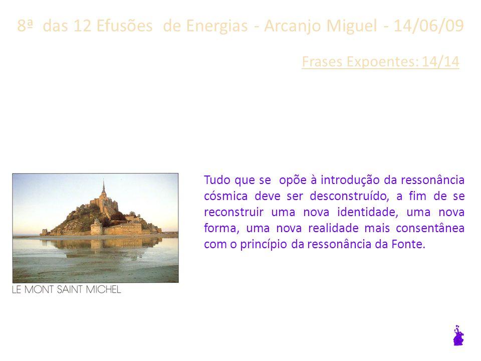8ª das 12 Efusões de Energias - Arcanjo Miguel - 14/06/09 Frases Expoentes: 13/14 Esta força vibracional começa hoje.