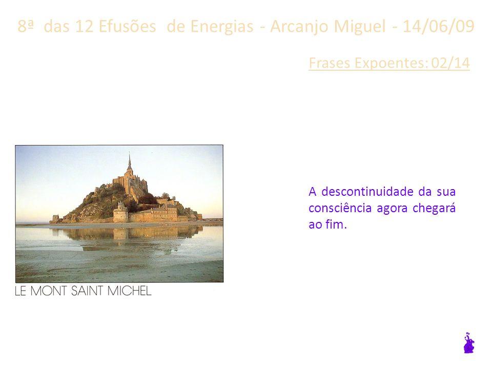 8ª das 12 Efusões de Energias - Arcanjo Miguel - 14/06/09 Frases Expoentes: 01/14 Esta nova realidade, chamada 5ª dimensão, encontra-se muito mais perto do que você pensa.
