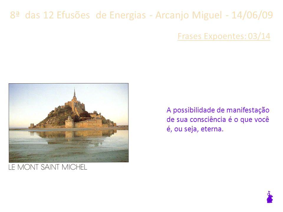8ª das 12 Efusões de Energias - Arcanjo Miguel - 14/06/09 Frases Expoentes: 02/14 A descontinuidade da sua consciência agora chegará ao fim.